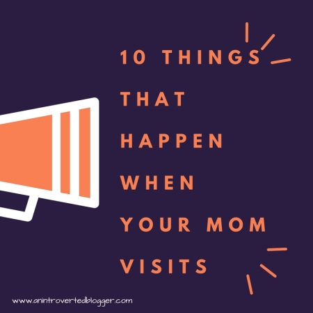 10 Things That Happen When Your Mom Visits
